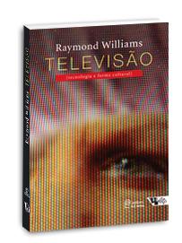 Televisão - Tecnologia e Forma Cultural, livro de Raymond Williams