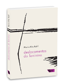 Deslocamentos do feminino - A mulher freudiana na passagem para a modernidade, livro de Maria Rita Kehl