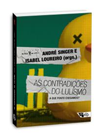 As contradições do lulismo, livro de André Singer, Isabel Loureiro (org.)
