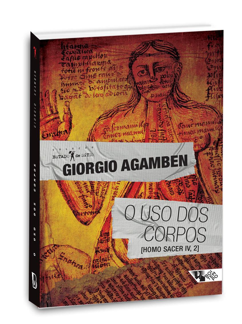 O uso dos corpos - Homo sacer, IV, 2, livro de Giorgio Agamben