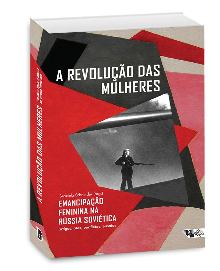 A revolução das mulheres - emancipação feminina na Rússia soviética, livro de Graziela Schneider Urso (org.)