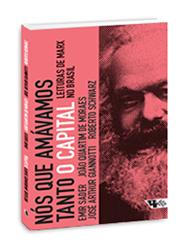Nós que amavámos tanto O capital - Leituras de Marx no Brasil, livro de Emir Sader, João Quartim de Moraes, José Arthur Giannotti, Roberto Schwarz