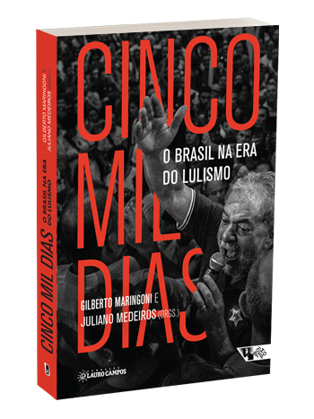 Cinco mil dias - O Brasil na era do lulismo, livro de Gilberto Maringoni, Juliano Medeiros (org.)