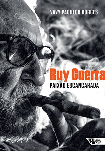 Ruy Guerra. Paixão Escancarada, livro de Vavy Pacheco Borges