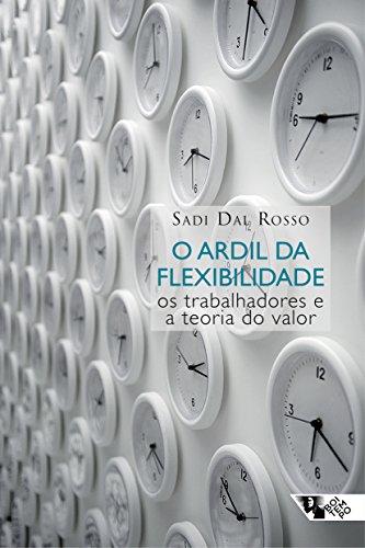 O Ardil da Flexibilidade. Os Trabalhadores e a Teoria do Valor, livro de Sadi Dal Rosso