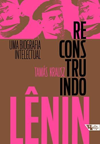 Reconstruindo Lênin. Uma Biografia Intelectual, livro de Tamás Krausz