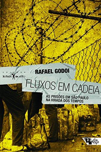 Fluxos em cadeia - as prisões em São Paulo na virada dos tempo, livro de Rafael Godoi