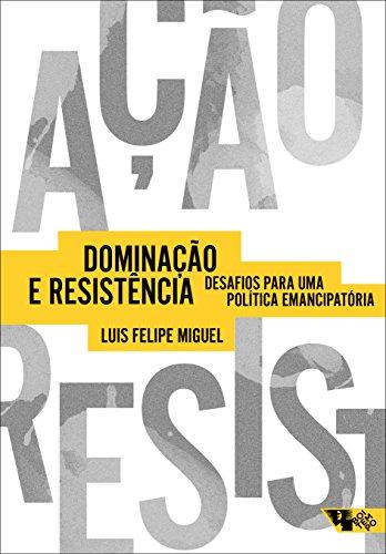 Dominação e Resistência - Desafios para uma política emancipatória, livro de Luis Felipe Miguel