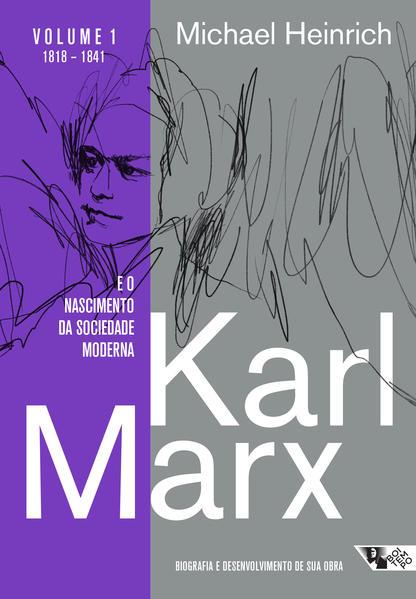Karl Marx e o nascimento da sociedade moderna - Biografia e desenvolvimento de sua obra - Volume 1 (1818-1841), livro de Michael Heinrich