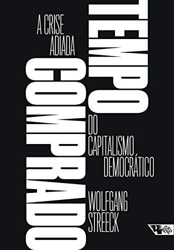 Tempo comprado - a crise adiada do capitalismo democrático, livro de Wolfgang Streeck