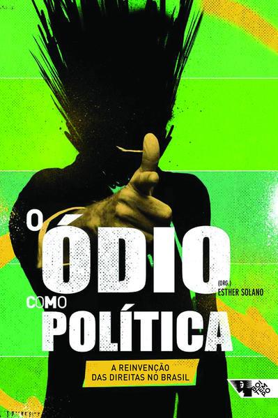 O ódio como política - a reinvenção da direita no Brasil, livro de Esther Solano