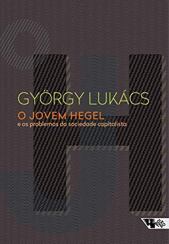 O jovem Hegel - e os problemas da sociedade capitalista, livro de György Lukács