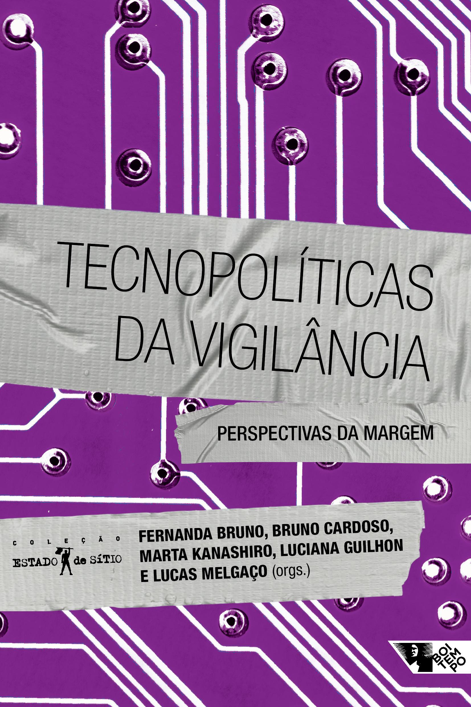 Tecnopolíticas da vigilância: perspectivas da margem, livro de Fernanda Bruno, Bruno Cardoso, Marta Kanashiro, Luciana Guilhon, Lucas Melgaço