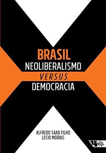 Brasil: neoliberalismo versus democracia, livro de Alfredo Saad Filho, Lecio Morais