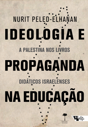 Ideologia e propaganda na educação - A Palestina nos livros didáticos israelenses, livro de Nurit Peled-Elhanan