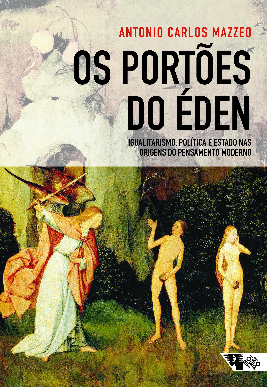 Os portões do Éden - Igualitarismo, política e Estado nas origens do pensamento moderno, livro de Antonio Carlos Mazzeo
