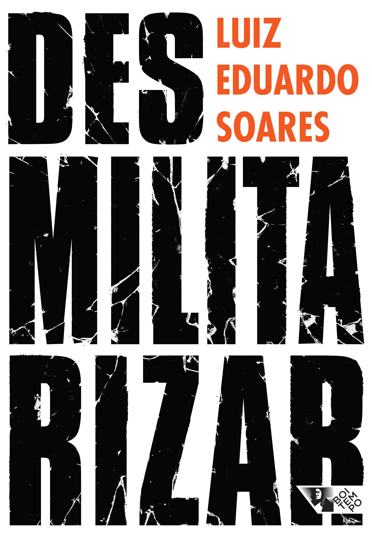 Desmilitarizar - Segurança pública e direitos humanos, livro de Luiz Eduardo Soares
