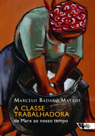 A classe trabalhadora: de Marx ao nosso tempo, livro de Marcelo Badaró Mattos