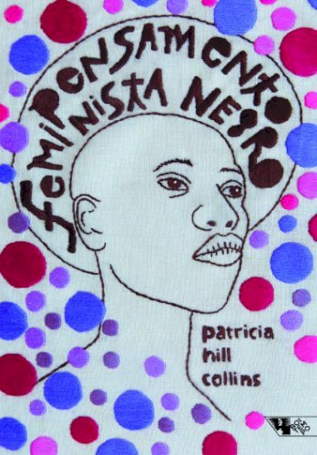 Pensamento feminista negro - conhecimento, consciência e a política do empoderamento, livro de Patricia Hill Collins