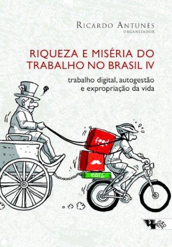Riqueza e miséria do trabalho no Brasil IV - Trabalho digital, autogestão e expropriação da vida, livro de Ricardo Antunes (org.)