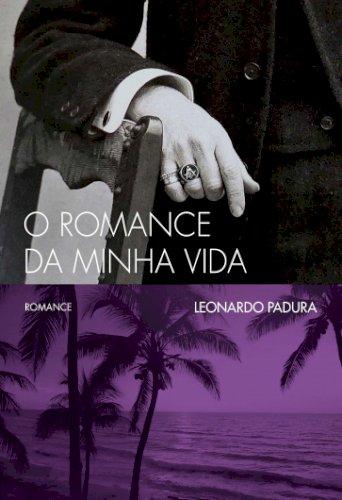 O romance da minha vida, livro de Leonardo Padura