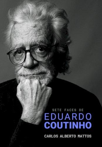 Sete faces de Eduardo Coutinho, livro de Carlos Alberto Mattos