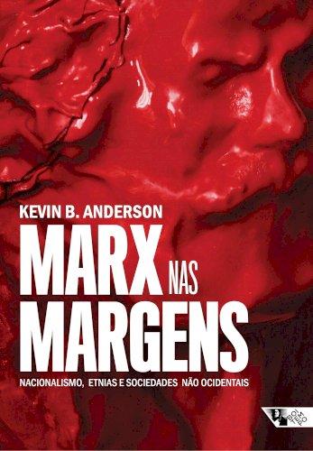Marx nas margens - nacionalismo, etnias e sociedades não ocidentais, livro de  Kevin B. Anderson