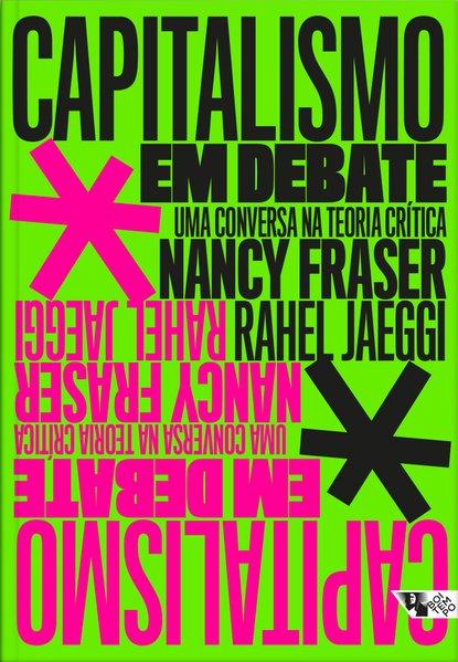Capitalismo em debate. Uma conversa na teoria crítica, livro de Nancy Fraser, Rahel Jaeggi