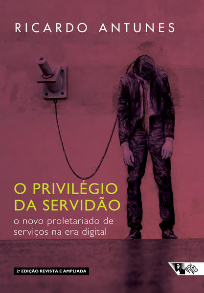 O privilégio da servidão - o novo proletariado de serviços na era digital, livro de Ricardo Antunes