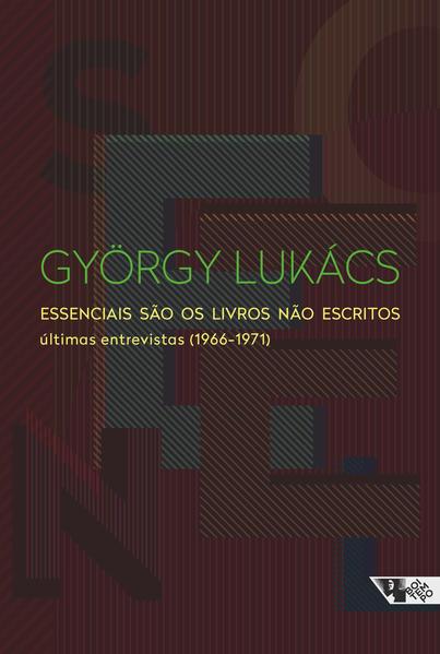Essenciais são os livros não escritos - últimas entrevistas (1966-1971), livro de György Lukács