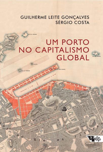 Um porto no capitalismo global. Desvendando a acumulação entrelaçada no Rio de Janeiro, livro de Guilherme Leite Gonçalves, Sérgio Costa