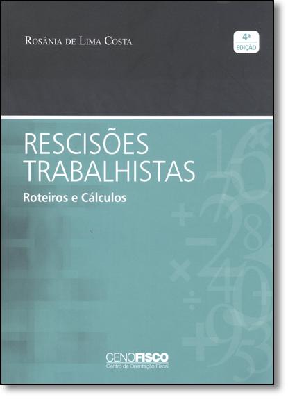 Rescisões Trabalhistas: Roteiros e Calculos, livro de Rosânia de Lima Costa