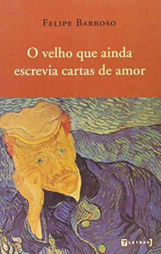 Velho Que Ainda Escrevia Cartas de Amor, O, livro de Felipe Barroso