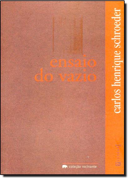 Ensaio do Vazio - Coleção Rocinante, livro de Carlos Henrique Schroeder