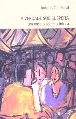 Verdade Sob Suspeita, A: Um Ensaio Sobre a Fofoca, livro de Roberto Curi Hallal