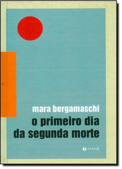 Primeiro dia da Segunda Morte, O, livro de Mara Bergamaschi