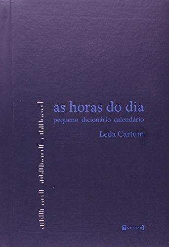 Horas do Dia, As - Pequeno Dicionário Calendário, livro de Leda Cartum