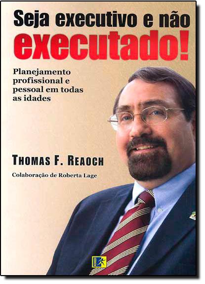 Seja Executivo e Não Executado!, livro de Thomas F. Reaoch