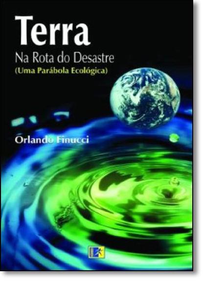 Terra: na Rota do Desastre - Uma Parábola Ecológica, livro de Orlando Finucci