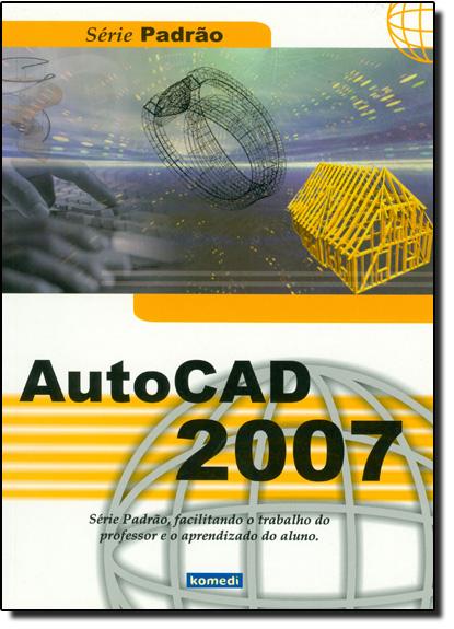 Autocad 2007 - Série Padrão, livro de Mauro Machado de Oliveira