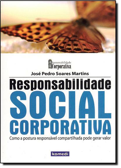 Responsabilidade Social Corporativa - Coleção Sustentabilidade Corporativa, livro de José Pedro Soares Martins