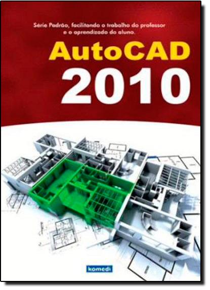 Autocad 2010 - Guia Prático 2d, 3d e Perspectiva, livro de Mauro Machado de Oliveira