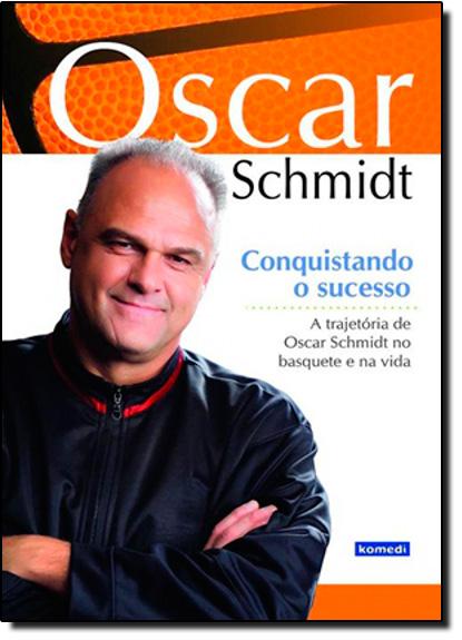 Conquistando o Sucesso: a Trajetória de Oscar Schmidt no Basquete e na Vida, livro de Oscar Schmidt