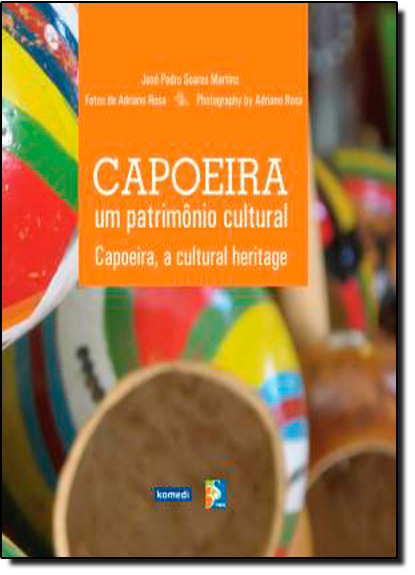 Capoeira - Um Patrimônio Cultural: Capoeira - A Cultura Heritage, livro de Jose Pedro Soares Martins