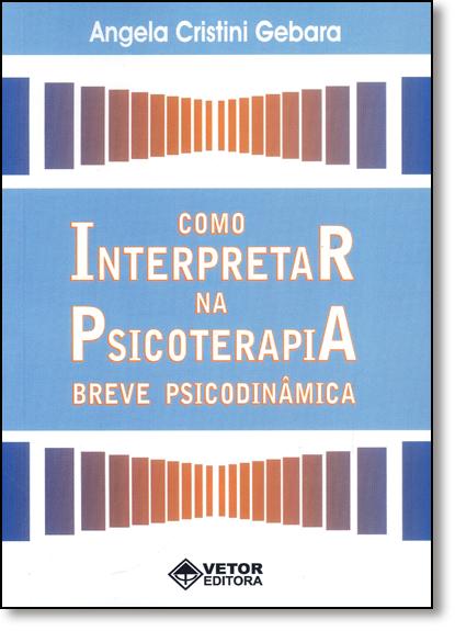 Como Interpretar na Psicoterapia Breve Psicodinâmica, livro de Ângela Cristini Gebara