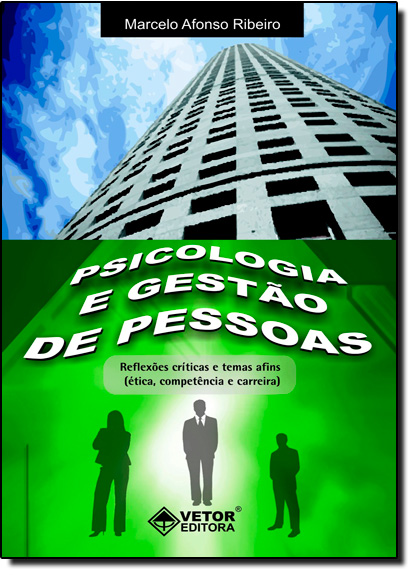 Psicologia e Gestão de Pessoas: Reflexões Críticas e Temas Afins ( Ética, Competências e Carreira ), livro de Marcelo Afonso Ribeiro