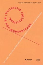 Investigações Discursivas na Pós-Modernidade - Uma Análise das relações e poder-saber do Discurso Político Educacional de Língua Estrangeira, livro de Márcia Aparecida Amador Mascia