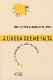 A língua que me falta - Uma análise dos estudos em aquisição de linguagem, livro de Maria Teresa Guimarães de Lemos