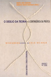 O Desejo da Teoria e a Contingência da Prática - Discursos sobre e na Sala de Aula: (Língua Materna e Língua Estrangeira), livro de Maria José Coracini, Ernesto Sérgio Bertoldo (Orgs.)