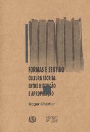 Formas e sentido - Cultura escrita: entre distinção e apropriação, livro de Roger Chartier